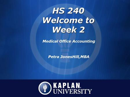 HS 240 Welcome to Week 2 Medical Office Accounting Petra JonesHill,MBA.