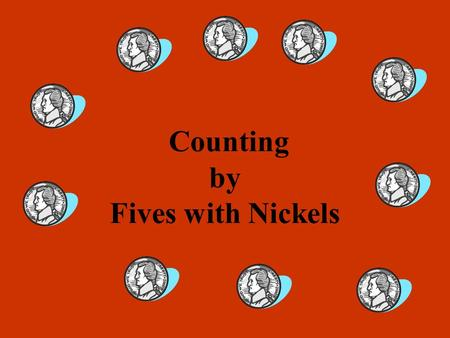 Counting by Fives with Nickels. 5 cents 5, 10 cents.