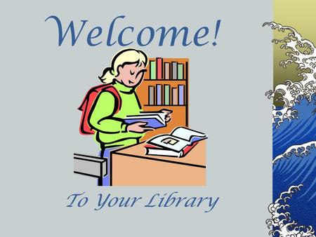 Welcome! To Your Library. Library Staff MRS. ROMERO All library staff are to be treated with respect and good manners, including student aides.