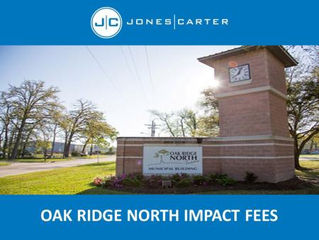 OAK RIDGE NORTH IMPACT FEES. Overview 1.Introduction 2.Schedule/Process 3.Land Use Assumption 4.Capital Improvement Plan Water Wastewater 5.Impact Fees.