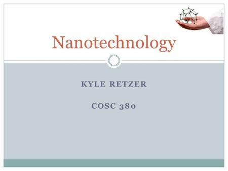 KYLE RETZER COSC 380 Nanotechnology. Roadmap The Nanoscale. What is it? Starting point. Nanotechnology today. How is it useful?