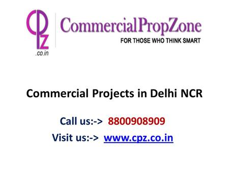 Commercial Projects in Delhi NCR Call us:-> 8800908909 Visit us:->