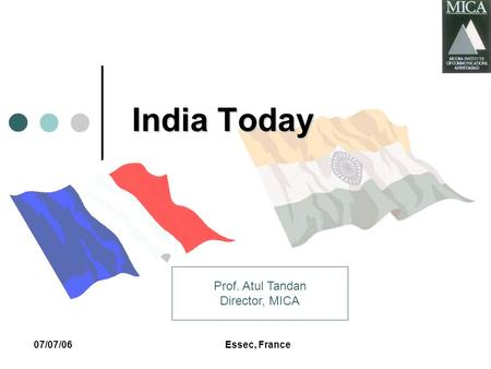 07/07/06Essec, France <strong>India</strong> Today Prof. Atul Tandan Director, MICA.