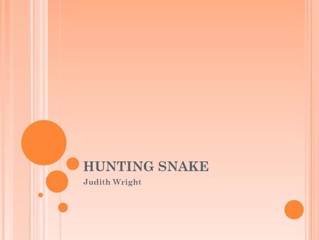 HUNTING SNAKE Judith Wright. L/O To learn how analyse the structure of a poem and be able to comment on the effect that it has on the reader.