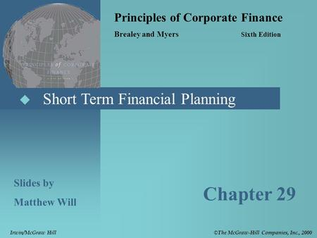  Short Term Financial Planning Principles of Corporate Finance Brealey and Myers Sixth Edition Slides by Matthew Will Chapter 29 © The McGraw-Hill Companies,