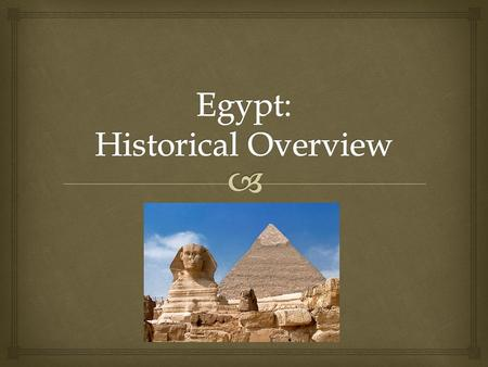   6 main historical eras ruled almost continuously for 3,000 years by a group of hereditary kings divided into 31 dynasties with approximately 400 Pharaohs.