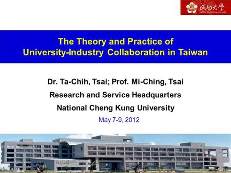 1 The Theory and Practice of University-Industry Collaboration in Taiwan Dr. Ta-Chih, Tsai; Prof. Mi-Ching, Tsai Research and Service Headquarters National.