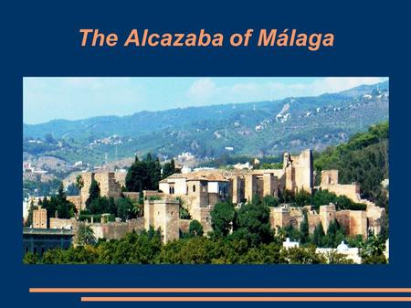 The Alcazaba of Málaga. It was built by the Hammudid dynasty in the 11 th century. This is the best preserved alcazaba in Spain. It is the prototype of.