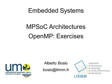 Embedded Systems MPSoC Architectures OpenMP: Exercises Alberto Bosio