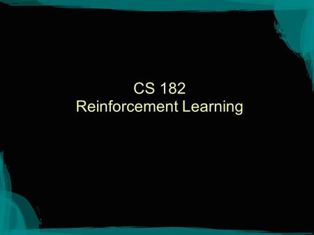 CS 182 Reinforcement Learning. An example RL domain Solitaire –What is the state space? –What are the actions? –What is the transition function? Is it.