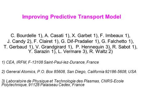 Improving Predictive Transport Model C. Bourdelle 1), A. Casati 1), X. Garbet 1), F. Imbeaux 1), J. Candy 2), F. Clairet 1), G. Dif-Pradalier 1), G. Falchetto.