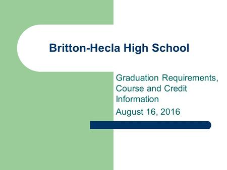 Britton-Hecla High School Graduation Requirements, Course and Credit Information August 16, 2016.