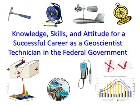 Knowledge, Skills, and Attitude for a Successful Career as a Geoscientist Technician in the Federal Government.