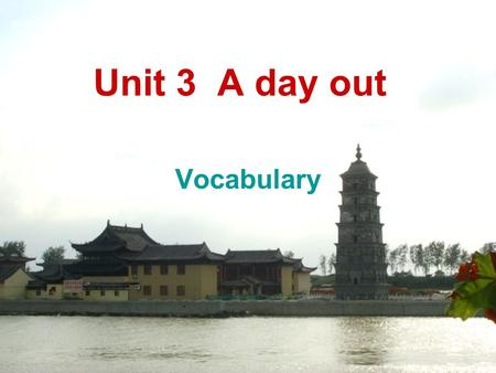 Unit 3 A day out Vocabulary. Please turn the following phrases into English 1. 邀请某人做某事 invite sb. to do something 2. 在会议开始的时候 at the beginning of the.