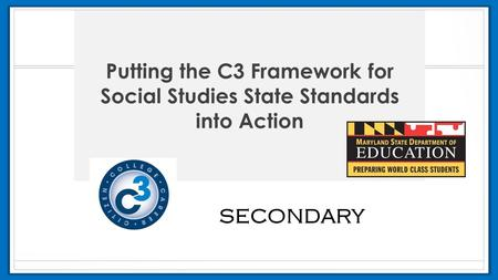 Putting the C3 Framework for Social Studies State Standards into Action SECONDARY.