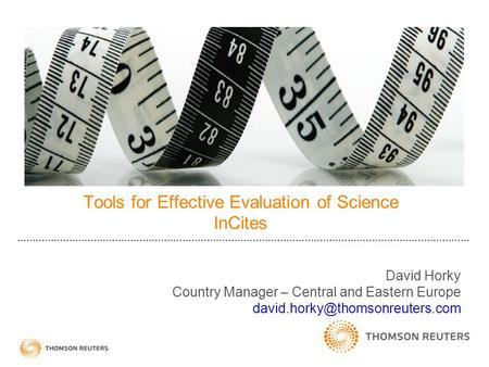 Tools for Effective Evaluation of Science InCites David Horky Country Manager – Central and Eastern Europe