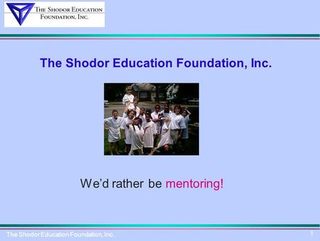 The Shodor Education Foundation, Inc. 1 We'd rather be mentoring!