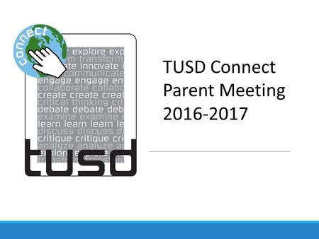TUSD Connect Parent Meeting 2016-2017. iPad Grades 5-8 ◦16GB iPad ◦Internet access monitored while at school and away through remote filtering system.