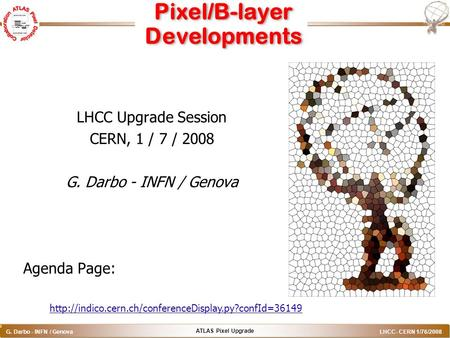 ATLAS Pixel Upgrade G. Darbo - INFN / Genova LHCC- CERN 1/76/2008 o Pixel/B-layer Developments LHCC Upgrade Session CERN, 1 / 7 / 2008 G. Darbo - INFN.