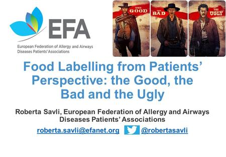 Food Labelling from Patients' Perspective: the Good, the Bad and the Ugly Roberta Savli, European Federation of Allergy and Airways Diseases Patients'