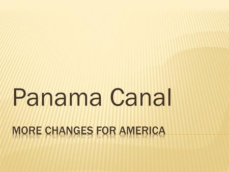 Panama Canal.  SS5H3 The student will describe how life changed in America at the turn of the century.  C. Explain how the building of the Panama Canal.