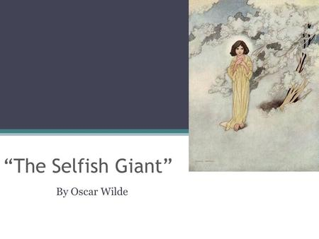"""The Selfish Giant"" By Oscar Wilde. ""Every person in this universe is selfish."" Discuss this statement. Do you think it is true?? Find an argument for."