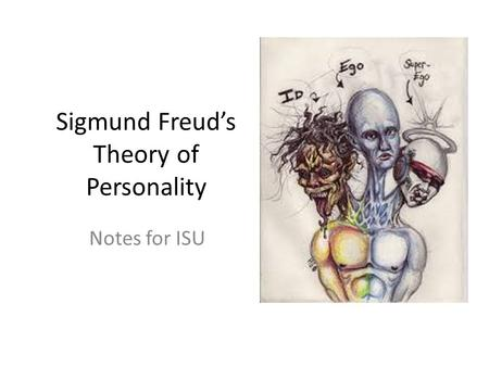 <strong>Sigmund</strong> Freud's Theory of Personality Notes for ISU.