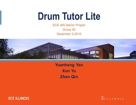 Drum Tutor Lite Yuanheng Yan Xun Yu Zhen Qin ECE 445 Senior Project Group 43 December 3,2015.