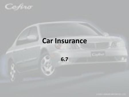 Car Insurance 6.7. Car Insurance Premiums Terms to know – Bodily Injury – Property Damage – Collision – Comprehensive damage.