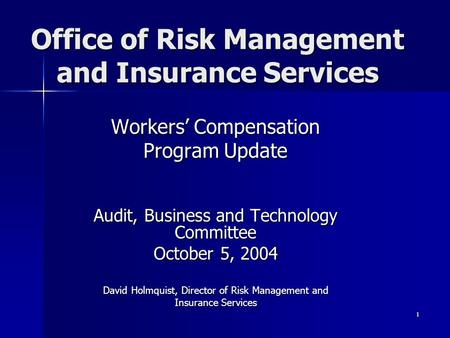 1 Office of Risk Management and Insurance Services Workers' Compensation Program Update Audit, Business and Technology Committee October 5, 2004 David.