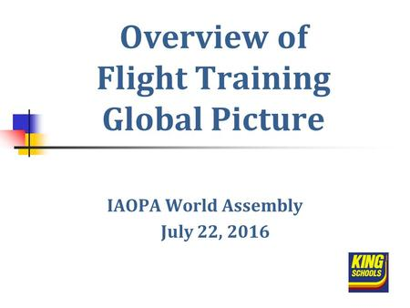 Overview of Flight Training Global Picture IAOPA World Assembly July 22, 2016.