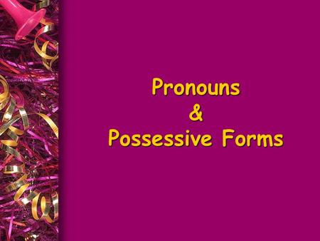 Pronouns & Possessive Forms. SUBJECT PRONOUNS OBJECT PRONOUNS POSSESSIVE ADJECTIVES POSSESSIVE PRONOUNS REFLEXIVE PRONOUNS I You He She It We You They.