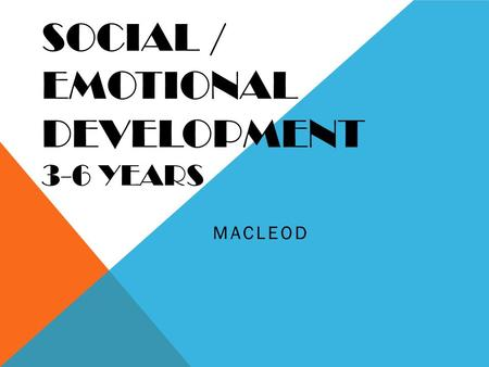 SOCIAL / EMOTIONAL DEVELOPMENT 3-6 YEARS MACLEOD.