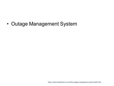 Outage Management System https://store.theartofservice.com/the-outage-management-system-toolkit.html.