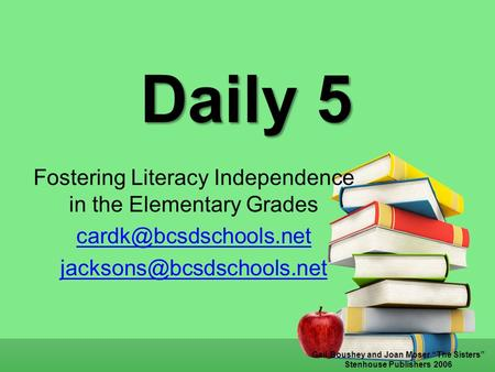 "Daily 5 Fostering Literacy Independence in the Elementary Grades  Gail Boushey and Joan Moser ""The Sisters"""