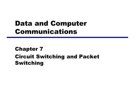 Data and Computer Communications Chapter 7 Circuit Switching and Packet Switching.