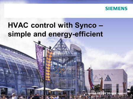 HVAC control with Synco – simple <strong>and</strong> energy-efficient © Siemens AG 2008. All rights reserved.