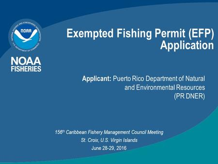 Exempted Fishing Permit (EFP) Application Applicant: Puerto Rico Department of Natural and Environmental Resources (PR DNER) 156 th Caribbean Fishery Management.