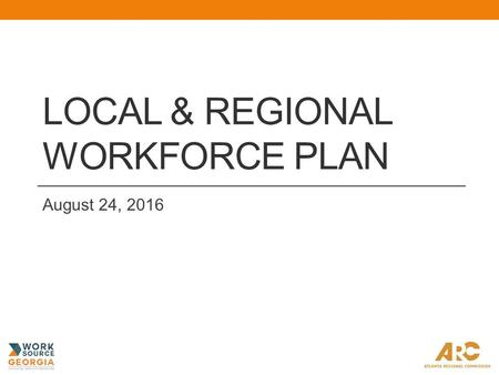 LOCAL & REGIONAL WORKFORCE PLAN August 24, 2016. Competitive Economy Goals: Building the region as a globally recognized hub of technology and innovation.