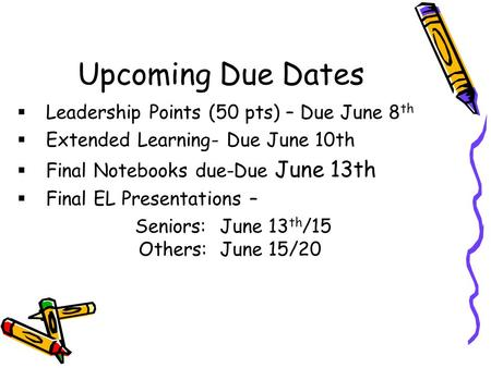 Upcoming Due Dates  Leadership Points (50 pts) – Due June 8 th  Extended Learning- Due June 10th  Final Notebooks due-Due June 13th  Final EL Presentations.