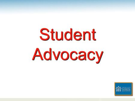 Student Advocacy. Child Advocacy Definition To promote the optimal development of children.
