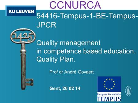 Prof dr André Govaert Gent, 26 02 14 CCNURCA 54416-Tempus-1-BE-Tempus- JPCR Quality management in competence based education. Quality Plan.