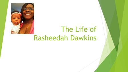 The Life of Rasheedah Dawkins. Who Am I  Personal: I am a 26 years old with an 21 month old daughter named Divya and currently 5 months pregnant with.