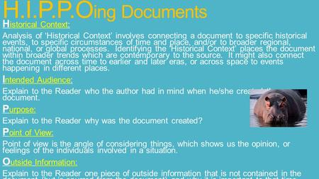 H.I.P.P.O ing Documents H istorical Context: Analysis of 'Historical Context' involves connecting a document to specific historical events, to specific.