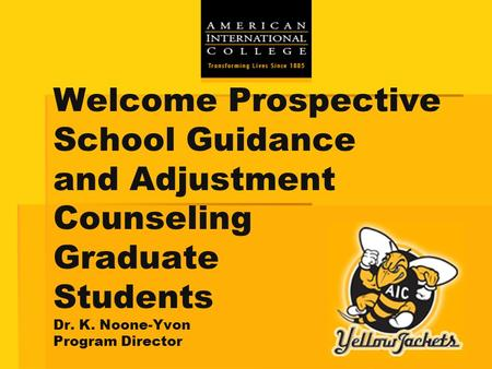 Welcome Prospective School Guidance and Adjustment Counseling Graduate Students Dr. K. Noone-Yvon Program Director.