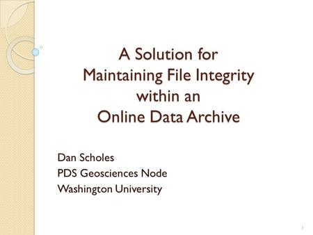 A Solution for Maintaining File Integrity within an Online Data Archive Dan Scholes PDS Geosciences Node Washington University 1.