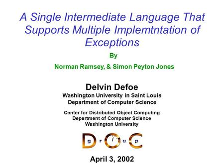 A Single Intermediate Language That Supports Multiple Implemtntation of Exceptions Delvin Defoe Washington University in Saint Louis Department of Computer.