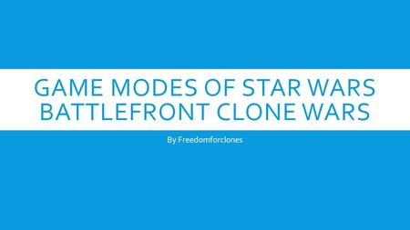 GAME MODES OF STAR WARS BATTLEFRONT CLONE WARS By Freedomforclones.
