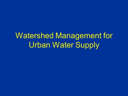 Watershed Management for Urban Water Supply. Why use NYC as a case study? Comprehensive, long-range watershed protection program Illustrates a multifaceted.