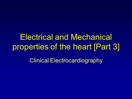 Electrical and Mechanical properties of the heart [Part 3] Clinical Electrocardiography.